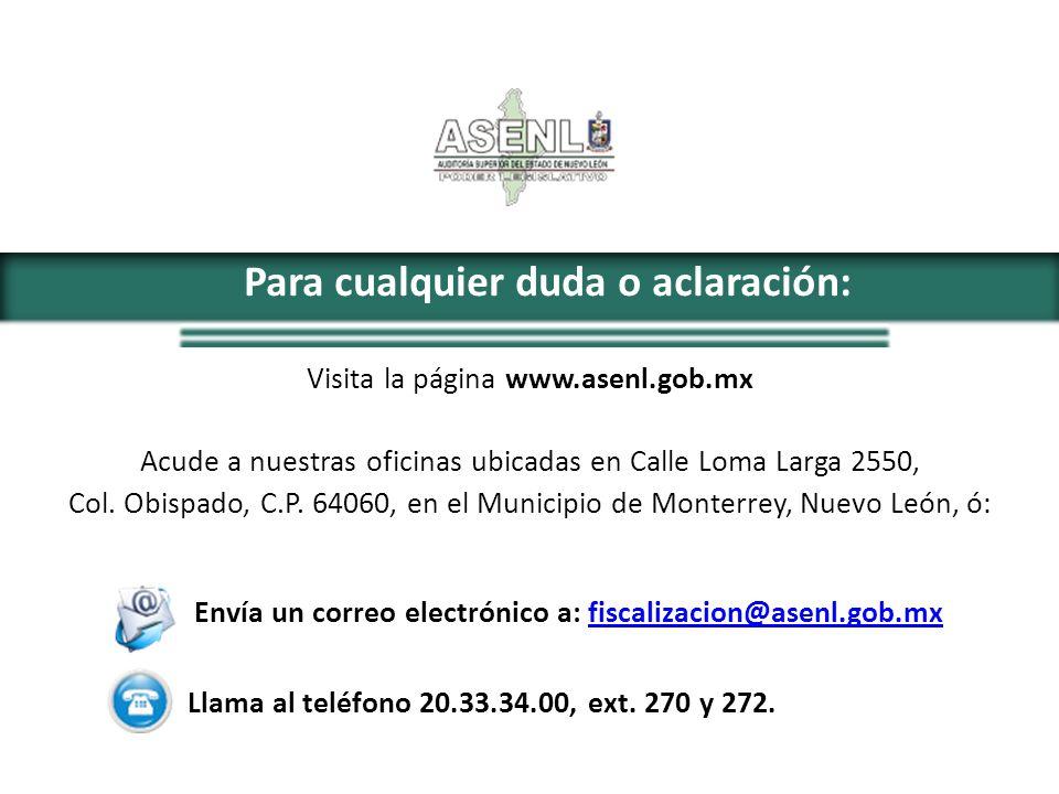 Para cualquier duda o aclaración: Visita la página www.asenl.gob.mx Acude a nuestras oficinas ubicadas en Calle Loma Larga 2550, Col. Obispado, C.P. 6