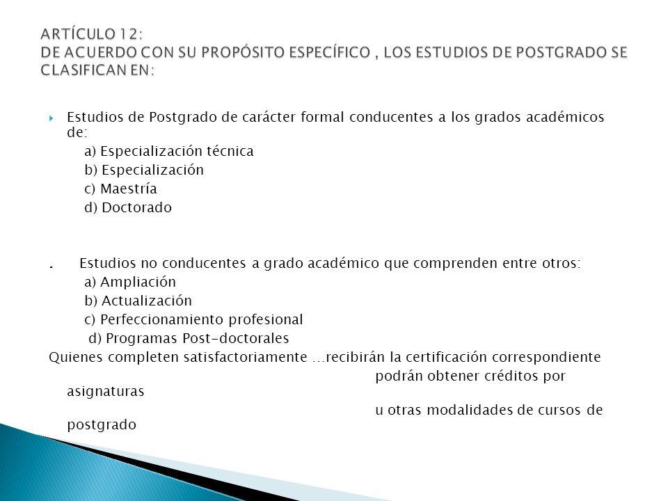 Estudios de Postgrado de carácter formal conducentes a los grados académicos de: a) Especialización técnica b) Especialización c) Maestría d) Doctorado.