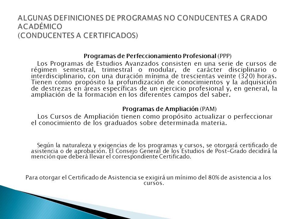 Programas de Perfeccionamiento Profesional (PPP) Los Programas de Estudios Avanzados consisten en una serie de cursos de régimen semestral, trimestral o modular, de carácter disciplinario o interdisciplinario, con una duración mínima de trescientas veinte (320) horas.