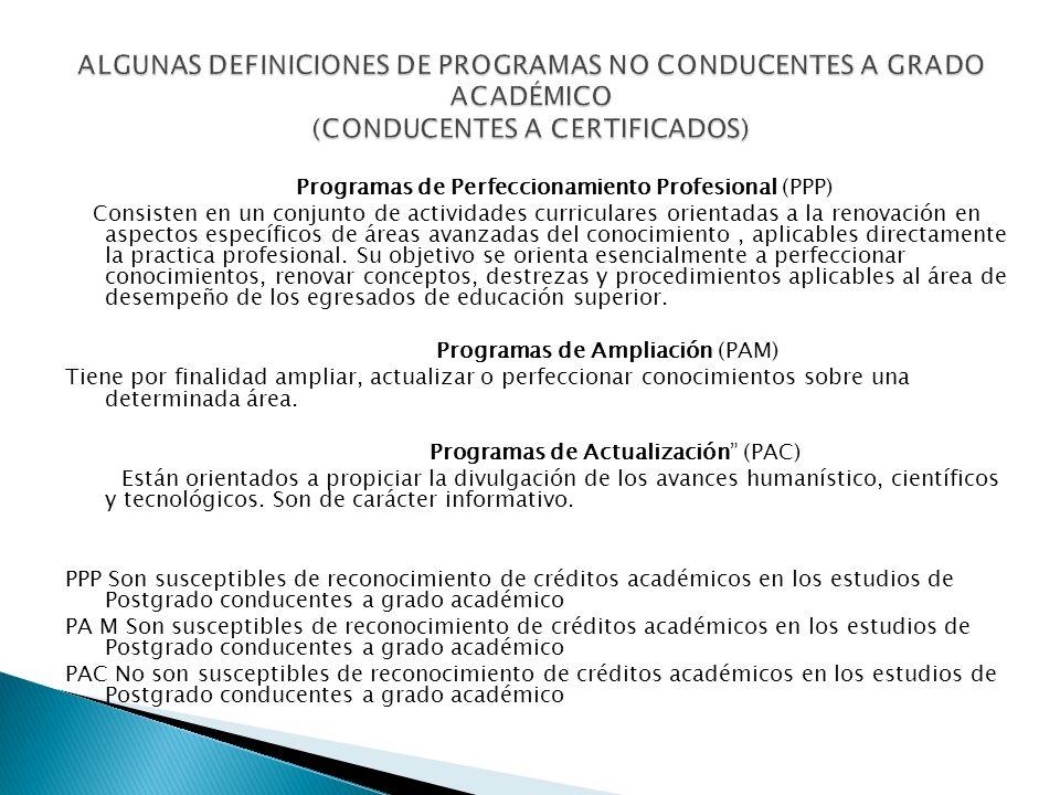 Programas de Perfeccionamiento Profesional (PPP) Consisten en un conjunto de actividades curriculares orientadas a la renovación en aspectos específicos de áreas avanzadas del conocimiento, aplicables directamente la practica profesional.
