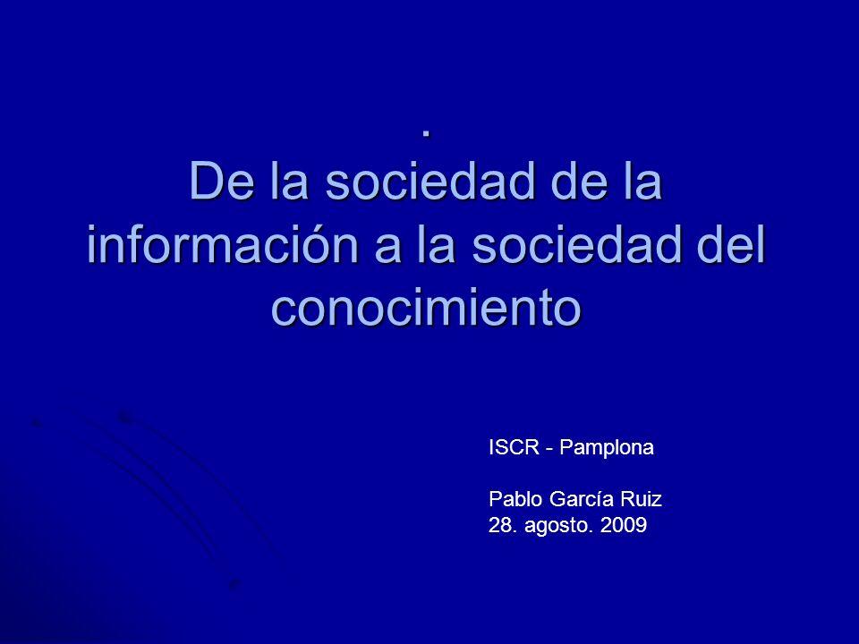 De la sociedad de la información a la sociedad del conocimiento ISCR - Pamplona Pablo García Ruiz 28.