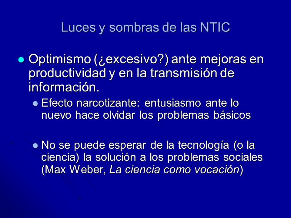 Luces y sombras de las NTIC Optimismo (¿excesivo ) ante mejoras en productividad y en la transmisión de información.