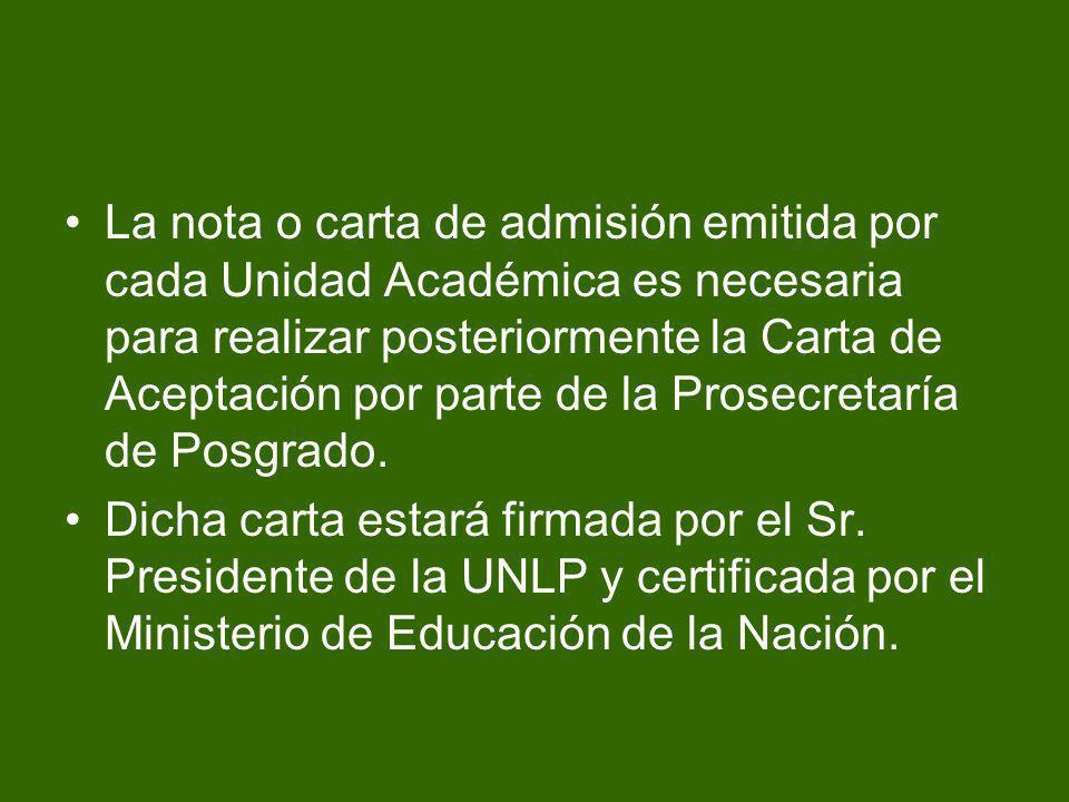 La nota o carta de admisión emitida por cada Unidad Académica es necesaria para realizar posteriormente la Carta de Aceptación por parte de la Prosecr