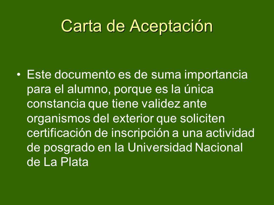 Carta de Aceptación Este documento es de suma importancia para el alumno, porque es la única constancia que tiene validez ante organismos del exterior