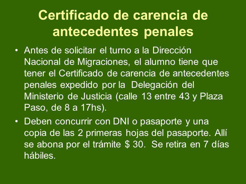 Certificado de carencia de antecedentes penales Antes de solicitar el turno a la Dirección Nacional de Migraciones, el alumno tiene que tener el Certi