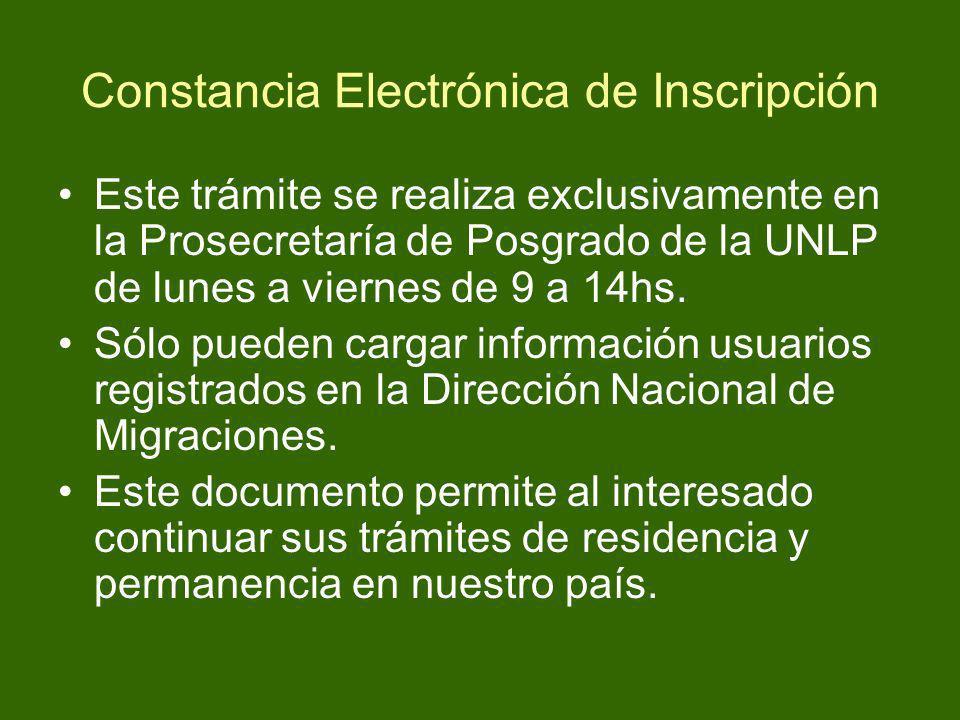 Constancia Electrónica de Inscripción Este trámite se realiza exclusivamente en la Prosecretaría de Posgrado de la UNLP de lunes a viernes de 9 a 14hs