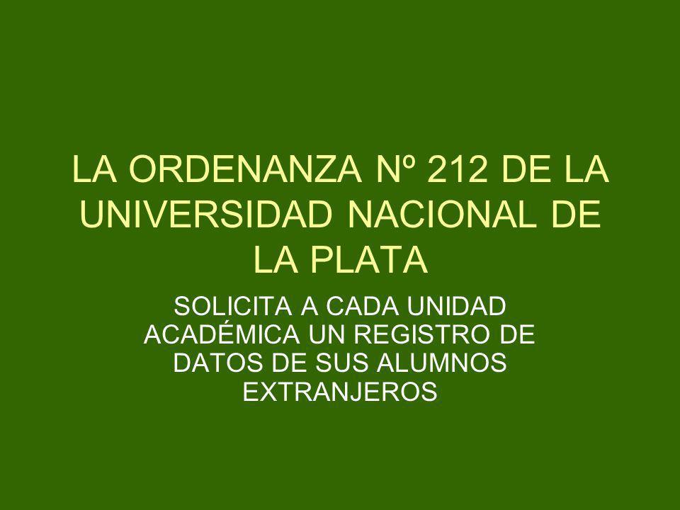 LA ORDENANZA Nº 212 DE LA UNIVERSIDAD NACIONAL DE LA PLATA SOLICITA A CADA UNIDAD ACADÉMICA UN REGISTRO DE DATOS DE SUS ALUMNOS EXTRANJEROS