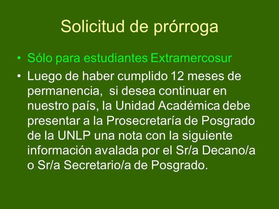 Solicitud de prórroga Sólo para estudiantes Extramercosur Luego de haber cumplido 12 meses de permanencia, si desea continuar en nuestro país, la Unid