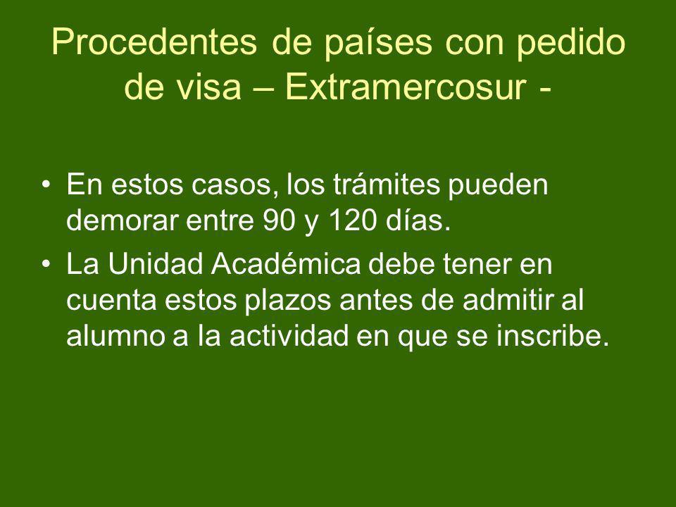 Procedentes de países con pedido de visa – Extramercosur - En estos casos, los trámites pueden demorar entre 90 y 120 días. La Unidad Académica debe t