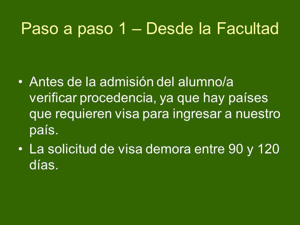 Paso a paso 1 – Desde la Facultad Antes de la admisión del alumno/a verificar procedencia, ya que hay países que requieren visa para ingresar a nuestr