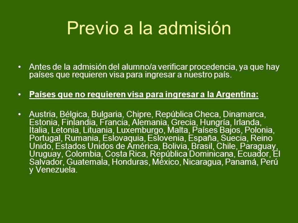 Previo a la admisión Antes de la admisión del alumno/a verificar procedencia, ya que hay países que requieren visa para ingresar a nuestro país. Paíse