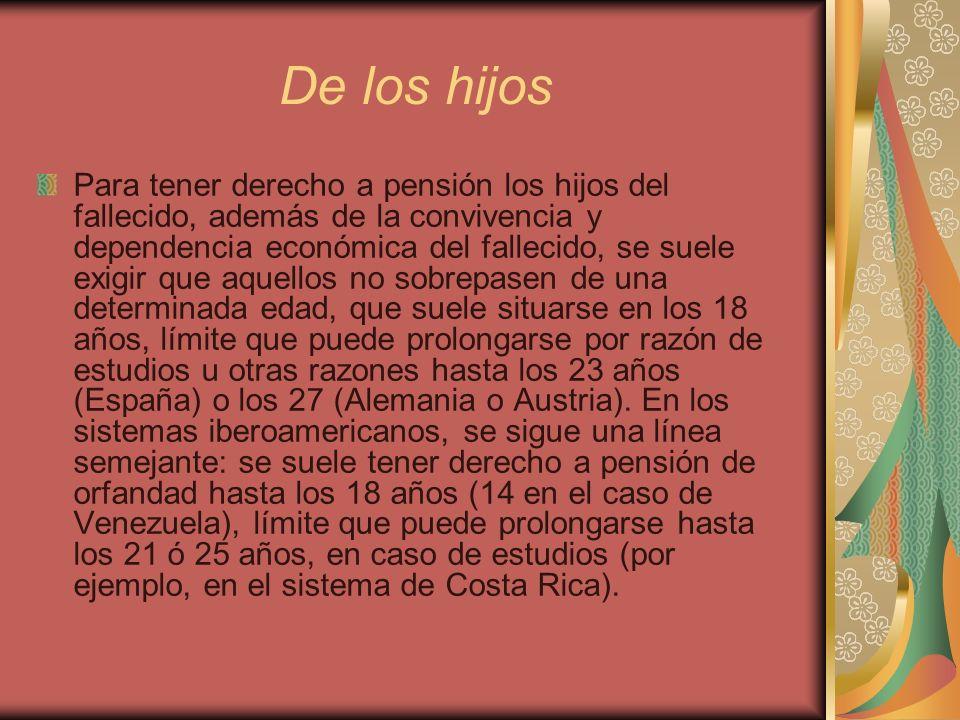De los hijos Para tener derecho a pensión los hijos del fallecido, además de la convivencia y dependencia económica del fallecido, se suele exigir que