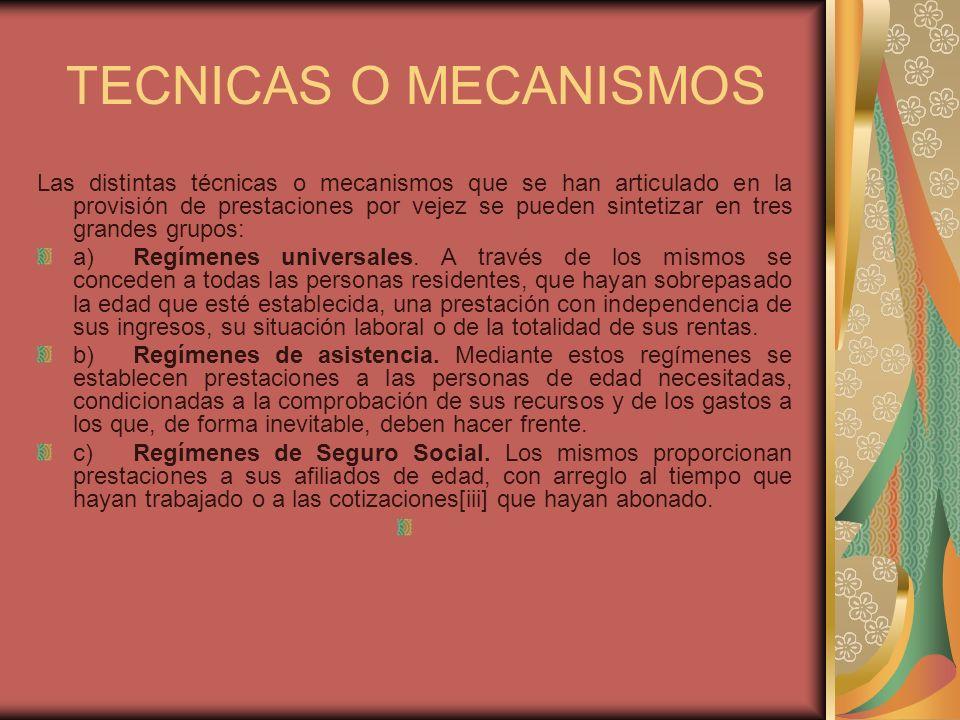 TECNICAS O MECANISMOS Las distintas técnicas o mecanismos que se han articulado en la provisión de prestaciones por vejez se pueden sintetizar en tres
