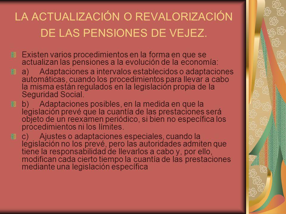 LA ACTUALIZACIÓN O REVALORIZACIÓN DE LAS PENSIONES DE VEJEZ. Existen varios procedimientos en la forma en que se actualizan las pensiones a la evoluci