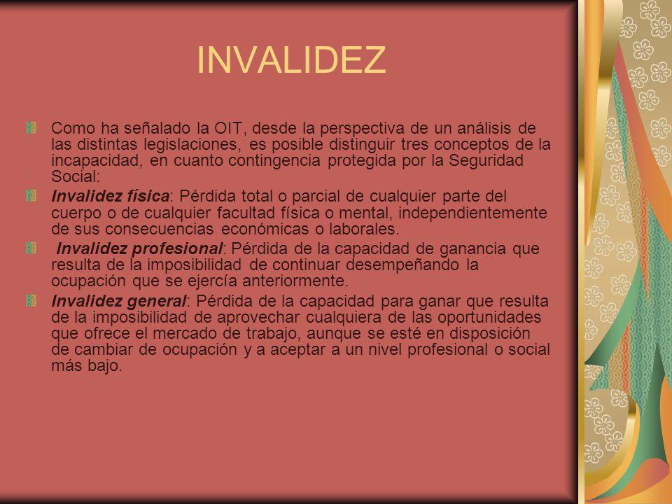 INVALIDEZ Como ha señalado la OIT, desde la perspectiva de un análisis de las distintas legislaciones, es posible distinguir tres conceptos de la inca