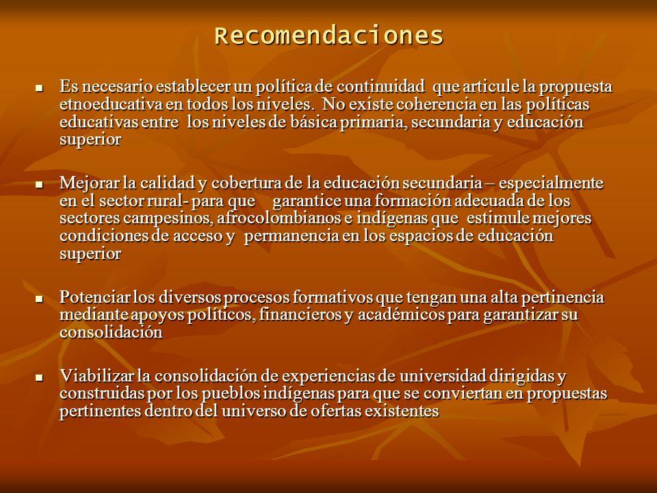 Recomendaciones Es necesario establecer un política de continuidad que articule la propuesta etnoeducativa en todos los niveles.
