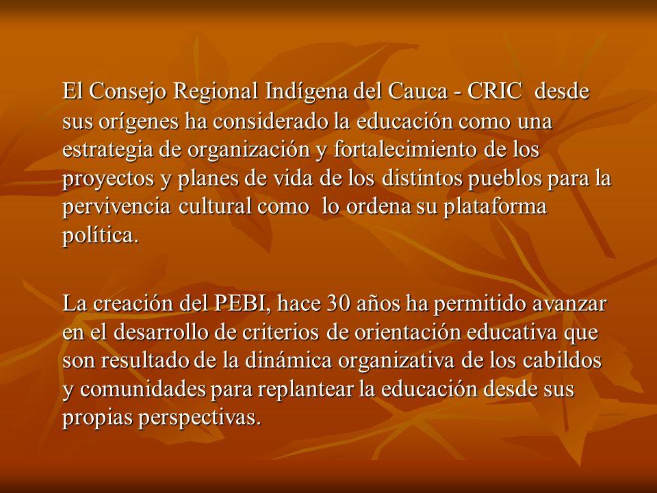 El Consejo Regional Indígena del Cauca - CRIC desde sus orígenes ha considerado la educación como una estrategia de organización y fortalecimiento de los proyectos y planes de vida de los distintos pueblos para la pervivencia cultural como lo ordena su plataforma política.