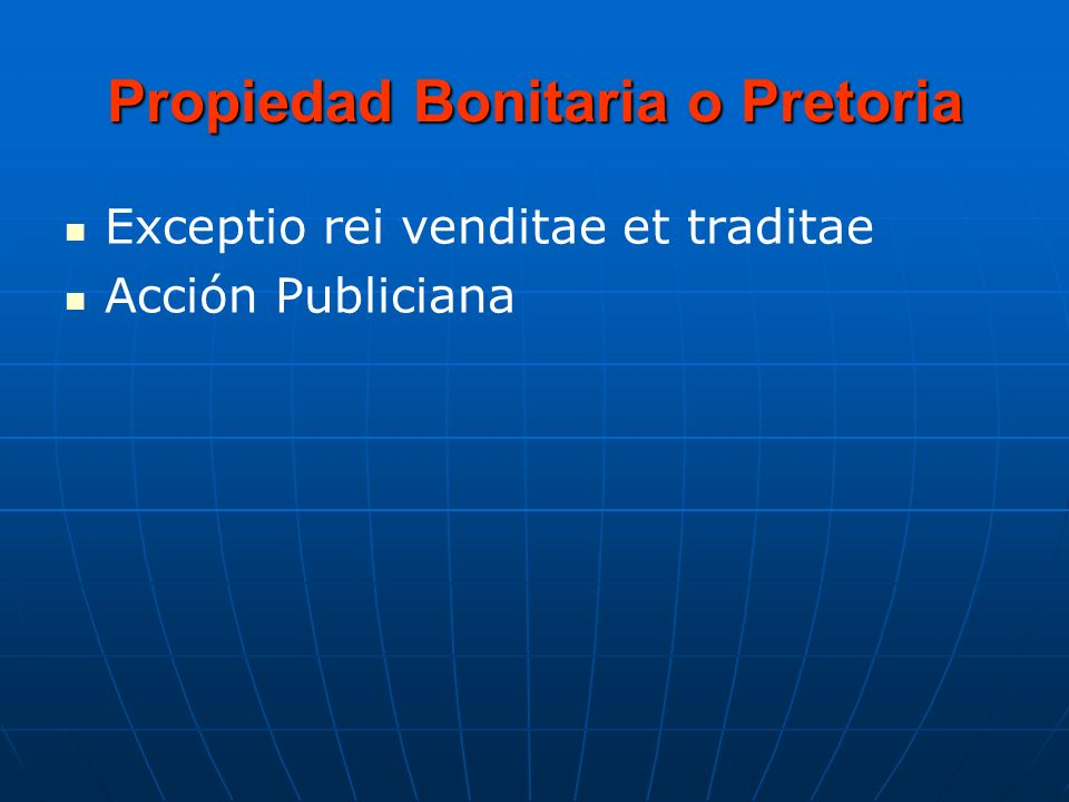Exceptio rei venditae et traditae Acción Publiciana Propiedad Bonitaria o Pretoria