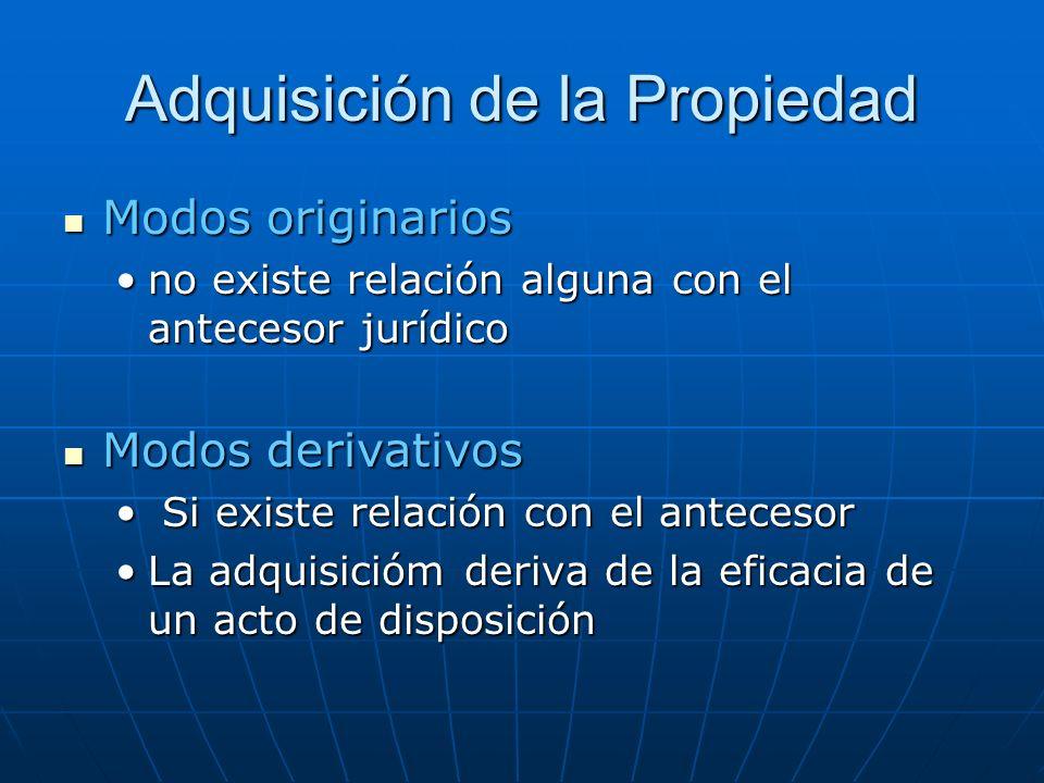 Adquisición de la Propiedad Modos originarios Modos originarios no existe relación alguna con el antecesor jurídicono existe relación alguna con el an