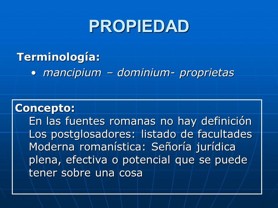 PROPIEDAD Terminología: mancipium – dominium- proprietas mancipium – dominium- proprietas Concepto: En las fuentes romanas no hay definición Los postg