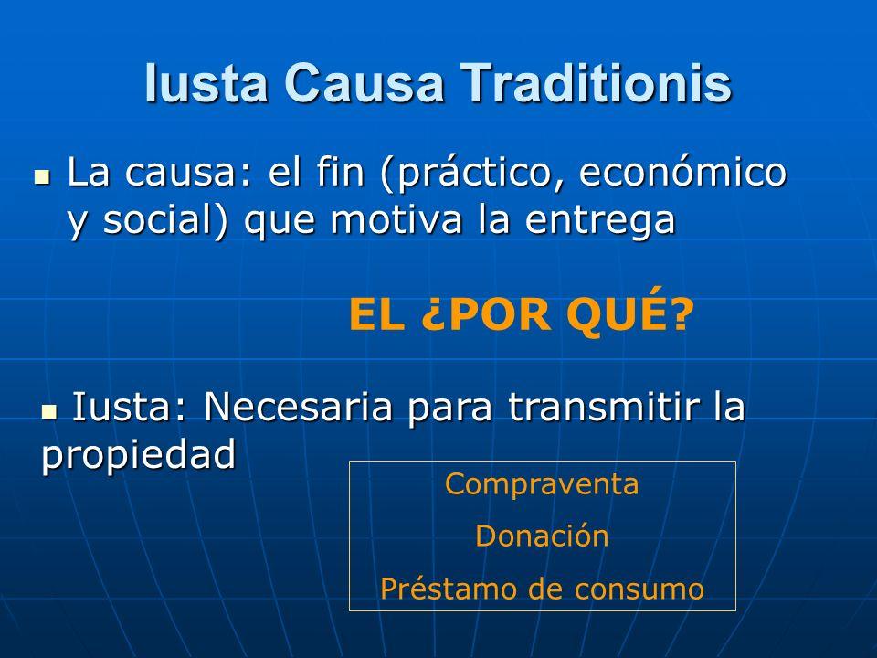 Iusta Causa Traditionis La causa: el fin (práctico, económico y social) que motiva la entrega La causa: el fin (práctico, económico y social) que moti