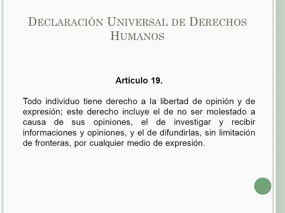 D ECLARACIÓN U NIVERSAL DE D ERECHOS H UMANOS Artículo 19.