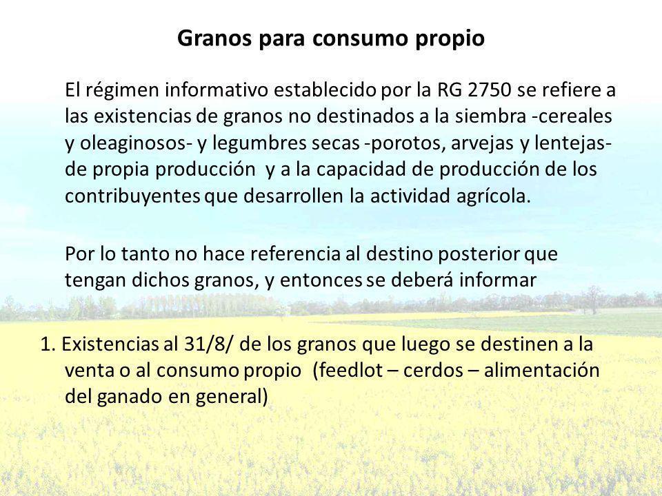 Granos para consumo propio El régimen informativo establecido por la RG 2750 se refiere a las existencias de granos no destinados a la siembra -cereales y oleaginosos- y legumbres secas -porotos, arvejas y lentejas- de propia producción y a la capacidad de producción de los contribuyentes que desarrollen la actividad agrícola.