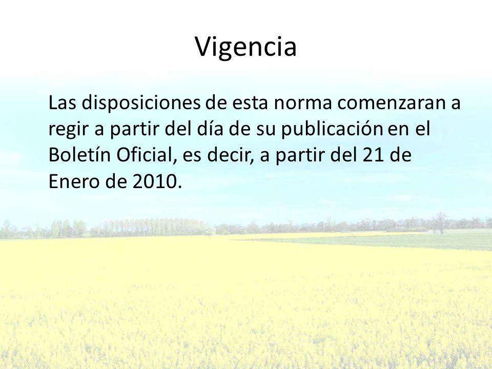 Vigencia Las disposiciones de esta norma comenzaran a regir a partir del día de su publicación en el Boletín Oficial, es decir, a partir del 21 de Enero de 2010.