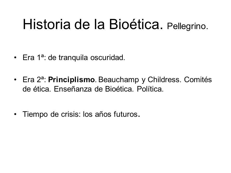 Historia de la Bioética. Pellegrino. Era 1ª: de tranquila oscuridad. Era 2ª: Principlismo. Beauchamp y Childress. Comités de ética. Enseñanza de Bioét
