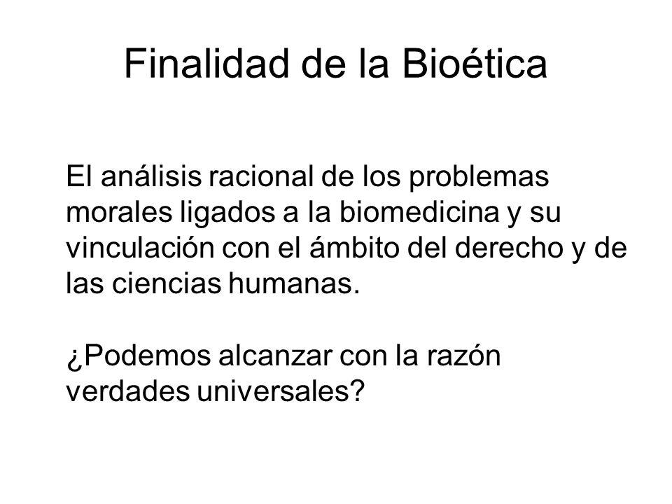 Finalidad de la Bioética El análisis racional de los problemas morales ligados a la biomedicina y su vinculación con el ámbito del derecho y de las ciencias humanas.