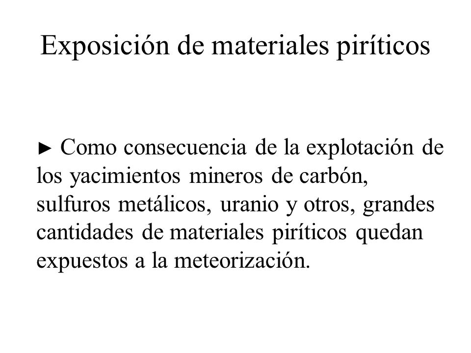 Exposición de materiales piríticos Como consecuencia de la explotación de los yacimientos mineros de carbón, sulfuros metálicos, uranio y otros, grand