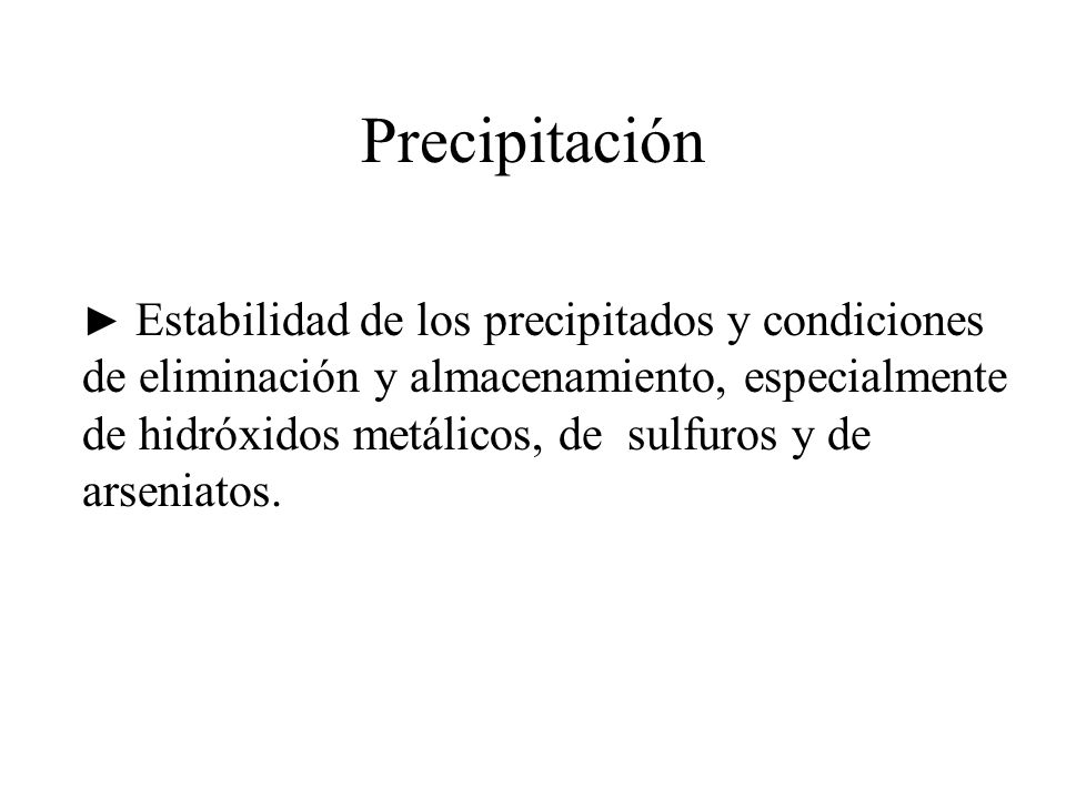Precipitación Estabilidad de los precipitados y condiciones de eliminación y almacenamiento, especialmente de hidróxidos metálicos, de sulfuros y de a