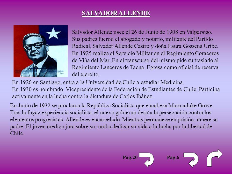 SALVADOR ALLENDE Salvador Allende nace el 26 de Junio de 1908 en Valparaíso. Sus padres fueron el abogado y notario, militante del Partido Radical, Sa