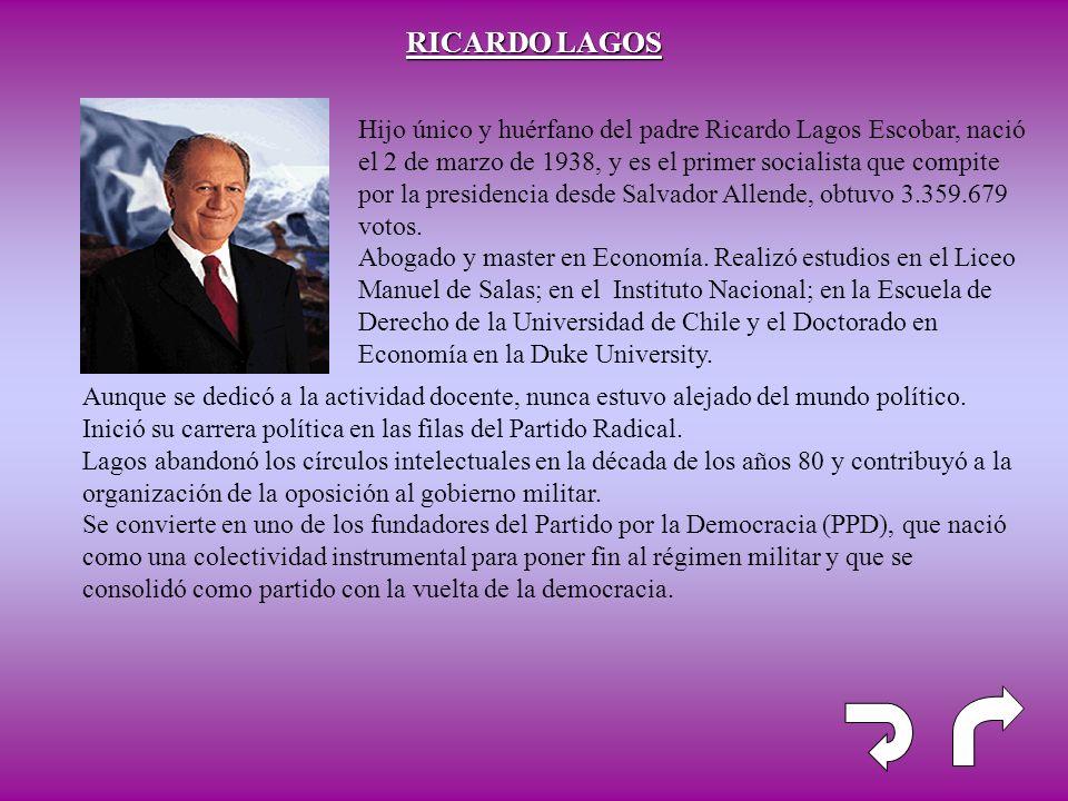 RICARDO LAGOS Hijo único y huérfano del padre Ricardo Lagos Escobar, nació el 2 de marzo de 1938, y es el primer socialista que compite por la preside
