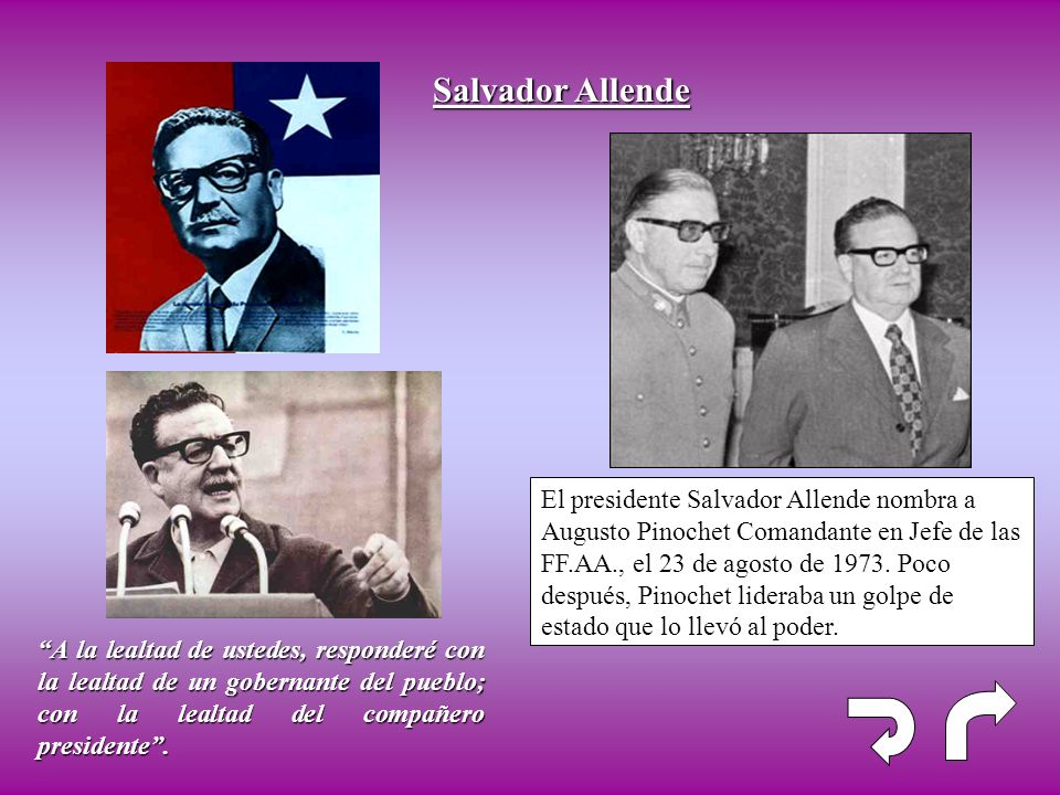 Salvador Allende El presidente Salvador Allende nombra a Augusto Pinochet Comandante en Jefe de las FF.AA., el 23 de agosto de 1973. Poco después, Pin