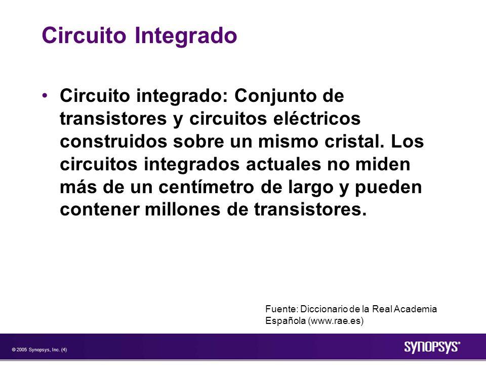 © 2005 Synopsys, Inc. (4) Circuito Integrado Circuito integrado: Conjunto de transistores y circuitos eléctricos construidos sobre un mismo cristal. L
