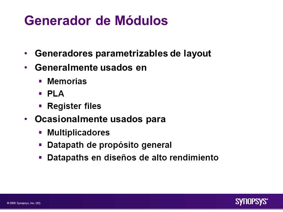 © 2005 Synopsys, Inc. (42) Generador de Módulos Generadores parametrizables de layout Generalmente usados en Memorias PLA Register files Ocasionalment