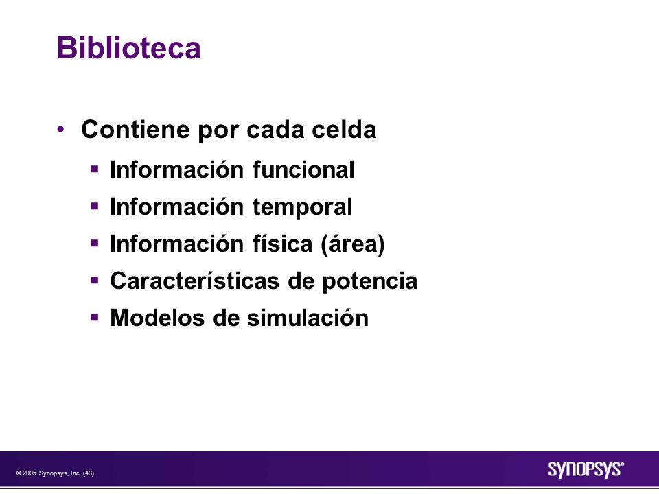 © 2005 Synopsys, Inc. (43) Biblioteca Contiene por cada celda Información funcional Información temporal Información física (área) Características de