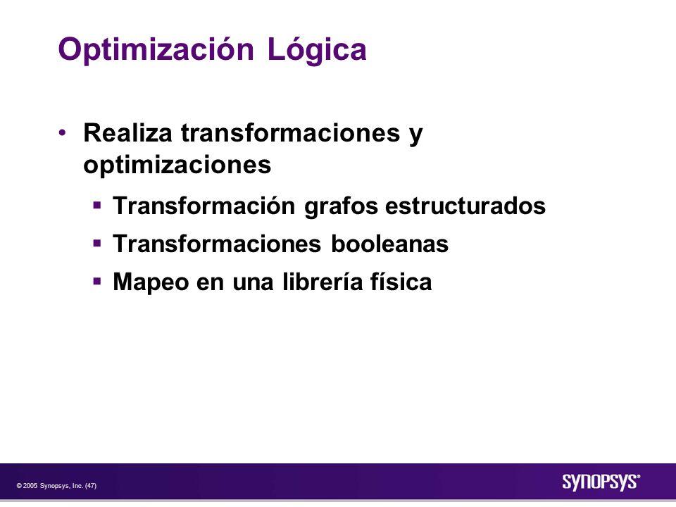 © 2005 Synopsys, Inc. (47) Optimización Lógica Realiza transformaciones y optimizaciones Transformación grafos estructurados Transformaciones booleana
