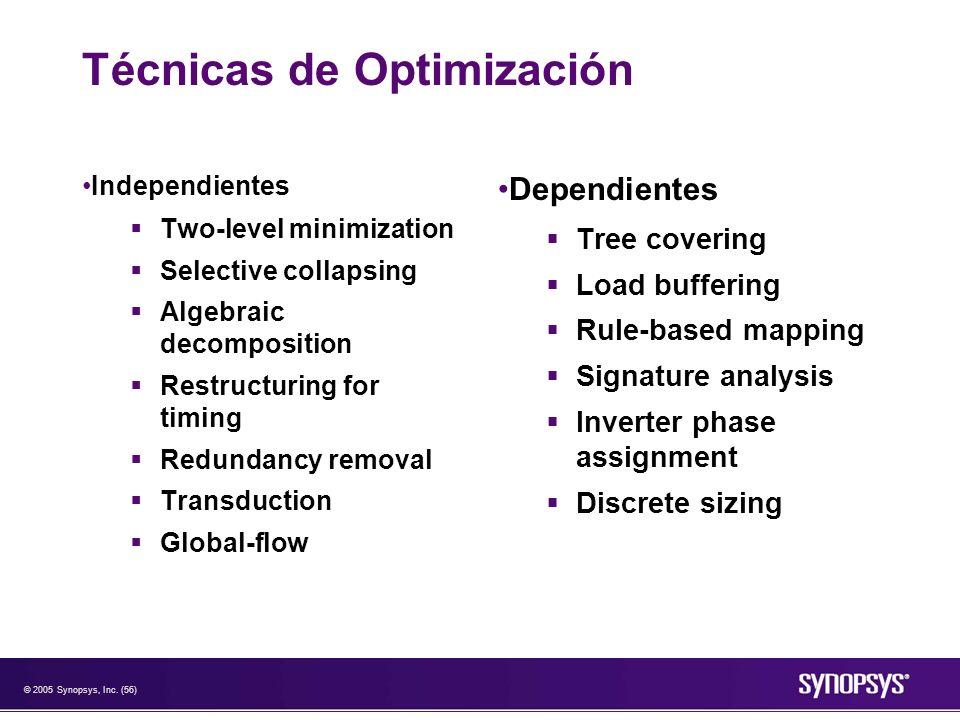 © 2005 Synopsys, Inc. (56) Técnicas de Optimización Independientes Two-level minimization Selective collapsing Algebraic decomposition Restructuring f
