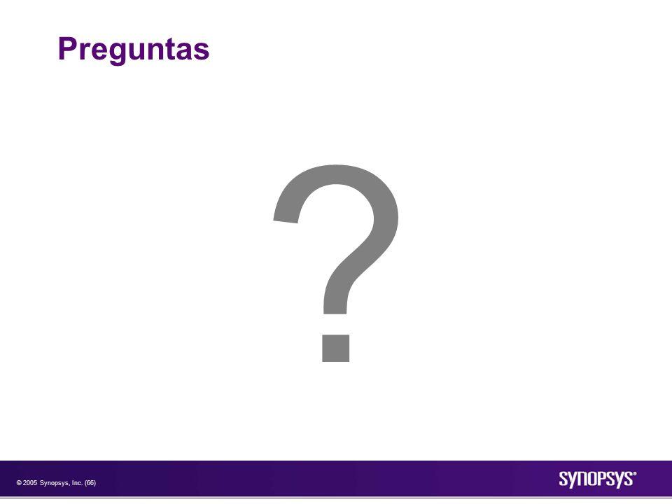 © 2005 Synopsys, Inc. (66) Preguntas ?