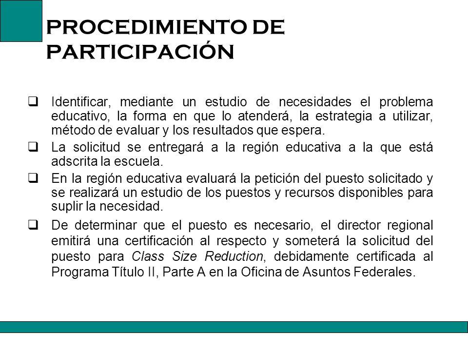 PROCEDIMIENTO PARA PARTICIPAR DE CLASS SIZE REDUCTION La aprobación de las solicitudes dependerá de: cumplimiento con los requisitos establecidos por ESEA y el Departamento de Educación de Puerto Rico; y la disponibilidad de fondos.