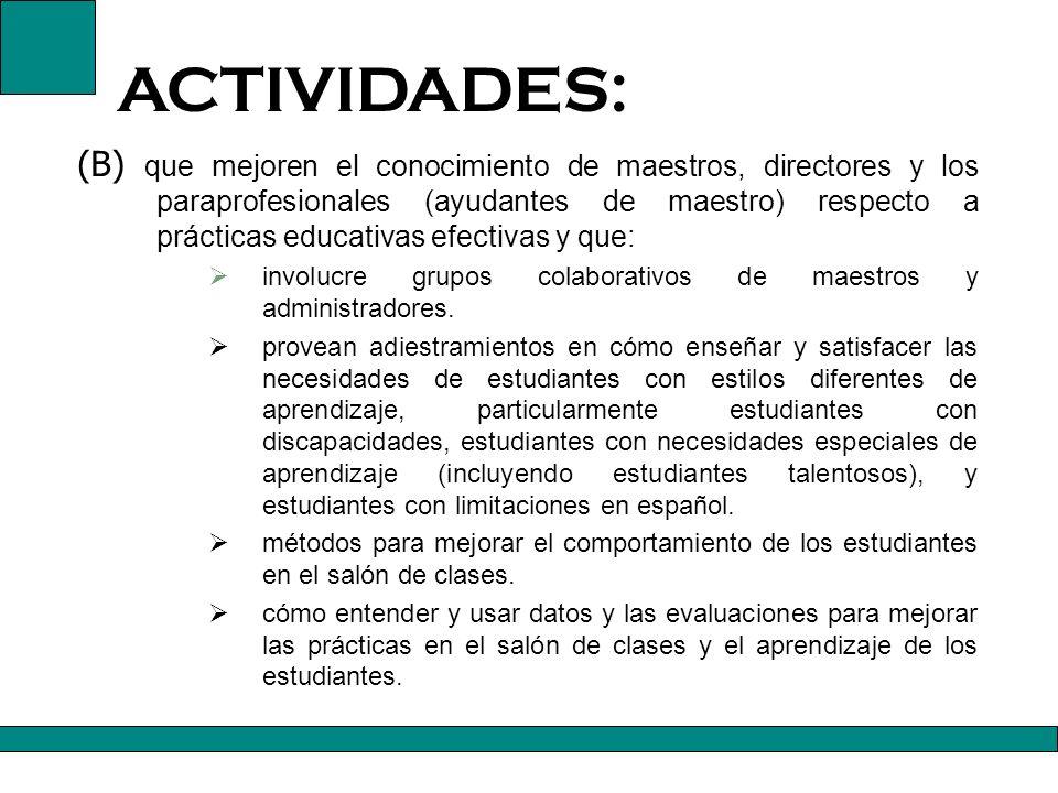 ACTIVIDADES: La Sección 2123 de ESEA, permite que se realicen las siguientes actividades: (a)(3) desarrollo profesional: (A) que aumenten el conocimiento de maestros y directores y, en casos apropiados, los paraprofesionales (ayudantes de maestro), relacionadas a: las materias académicas que los maestros enseñan.