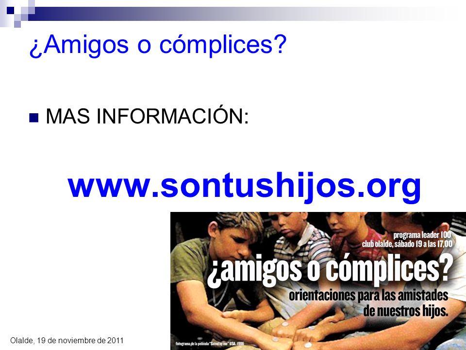 Olalde, 19 de noviembre de 2011 13 ¿Amigos o cómplices? MAS INFORMACIÓN: www.sontushijos.org