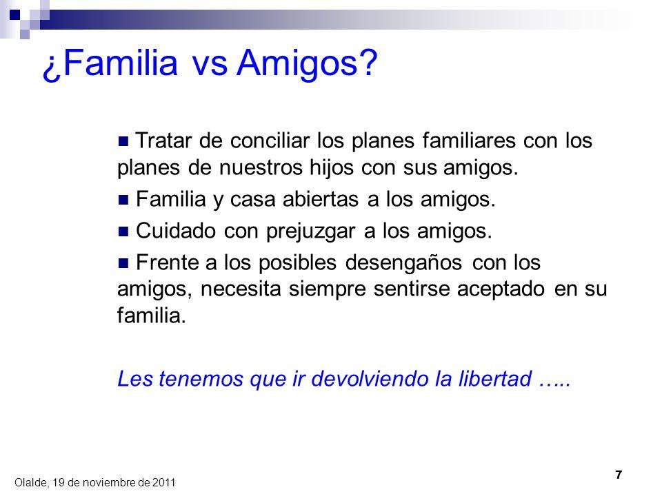 Olalde, 19 de noviembre de 2011 7 ¿Familia vs Amigos? Tratar de conciliar los planes familiares con los planes de nuestros hijos con sus amigos. Famil