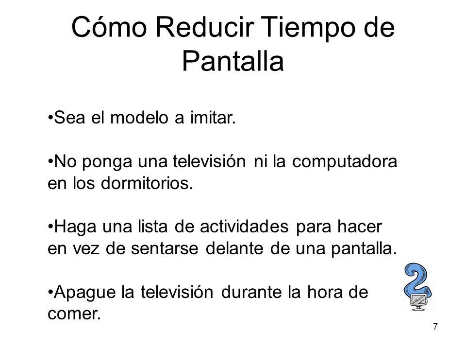 7 Cómo Reducir Tiempo de Pantalla Sea el modelo a imitar. No ponga una televisión ni la computadora en los dormitorios. Haga una lista de actividades