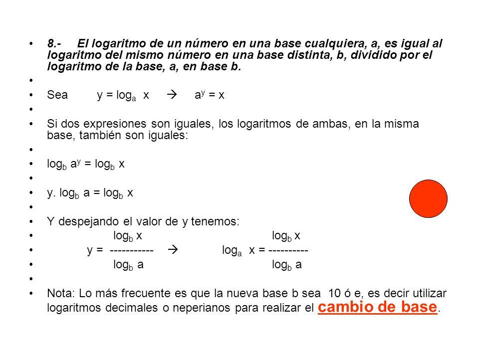 8.-El logaritmo de un número en una base cualquiera, a, es igual al logaritmo del mismo número en una base distinta, b, dividido por el logaritmo de l