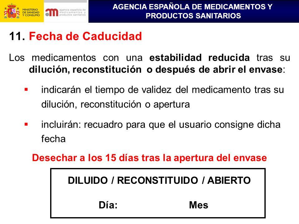 AGENCIA ESPAÑOLA DE MEDICAMENTOS Y PRODUCTOS SANITARIOS 11.Fecha de Caducidad Los medicamentos con una estabilidad reducida tras su dilución, reconsti