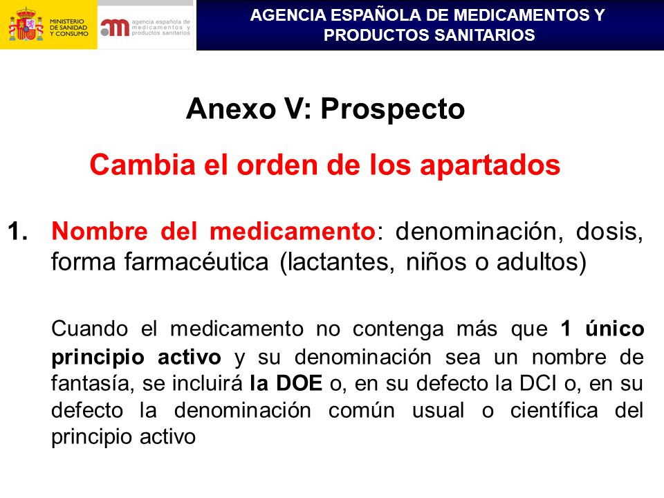 AGENCIA ESPAÑOLA DE MEDICAMENTOS Y PRODUCTOS SANITARIOS Anexo V: Prospecto Cambia el orden de los apartados 1.Nombre del medicamento: denominación, do