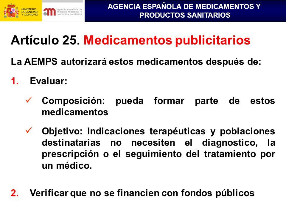 AGENCIA ESPAÑOLA DE MEDICAMENTOS Y PRODUCTOS SANITARIOS Artículo 25. Medicamentos publicitarios La AEMPS autorizará estos medicamentos después de: 1.E
